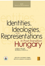 Identities, Ideologies and Representations in Post-Transition Hungary